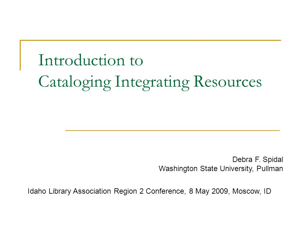 Introduction to Cataloging Integrating Resources Debra F.