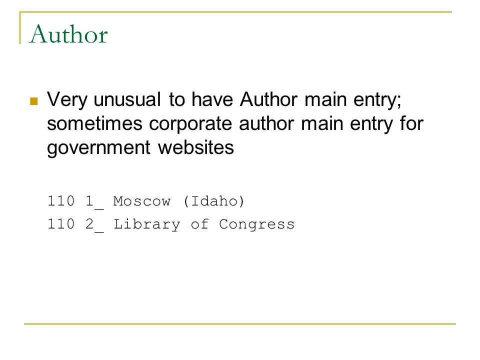 Author Very unusual to have Author main entry; sometimes corporate author main entry for government websites 110 1_ Moscow (Idaho) 110 2_ Library of Congress