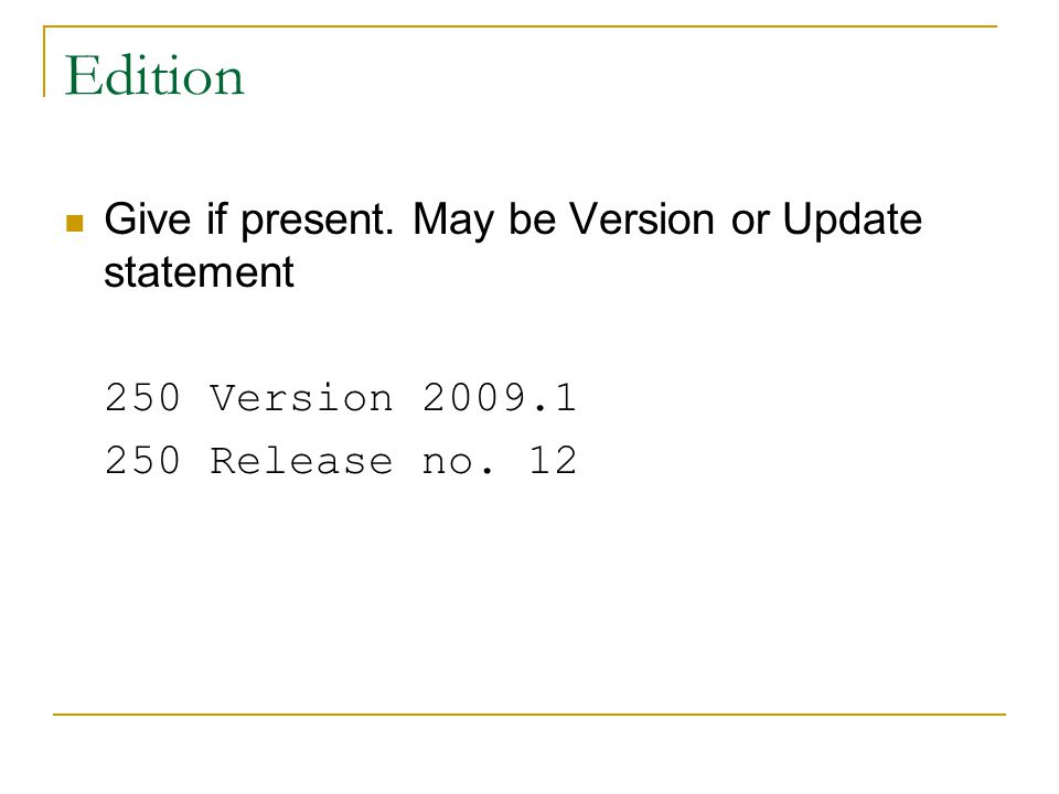 Edition Give if present. May be Version or Update statement 250 Version 2009.1 250 Release no. 12