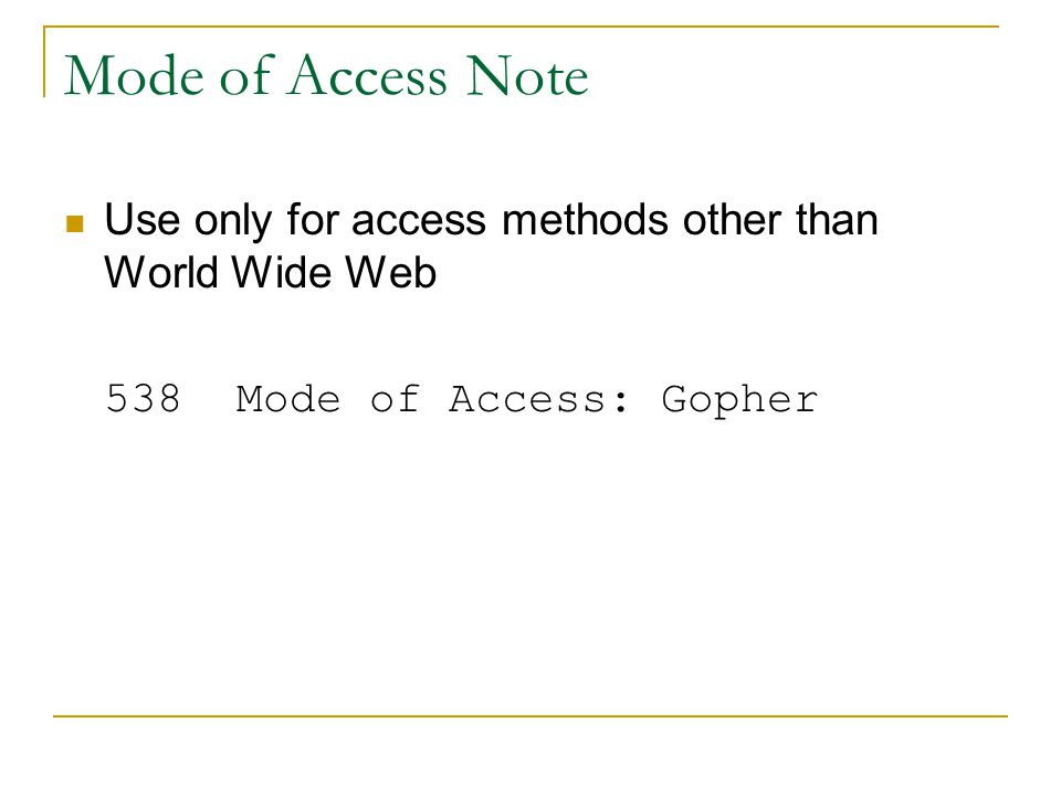 Mode of Access Note Use only for access methods other than World Wide Web 538 Mode of Access: Gopher