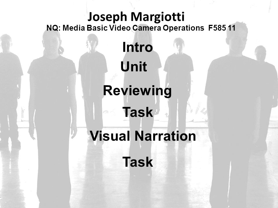 NQ: Media Basic Video Camera Operations F585 11 Joseph Margiotti Intro Unit Reviewing Visual Narration Task
