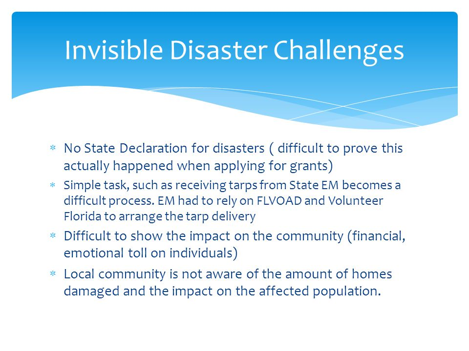  No State Declaration for disasters ( difficult to prove this actually happened when applying for grants)  Simple task, such as receiving tarps from State EM becomes a difficult process.