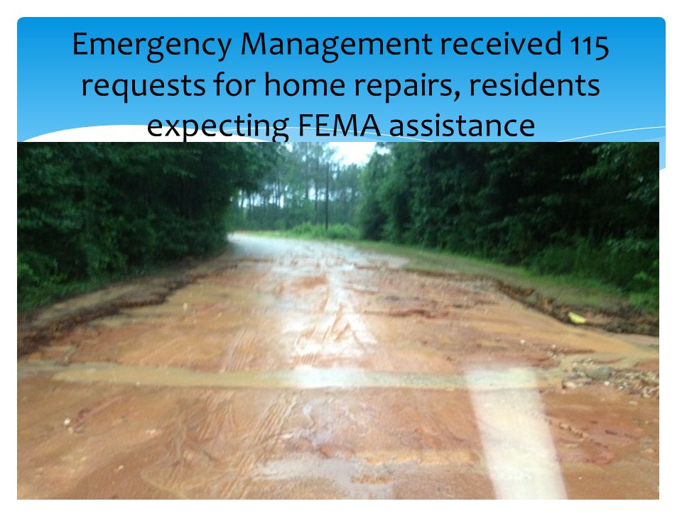 Emergency Management received 115 requests for home repairs, residents expecting FEMA assistance
