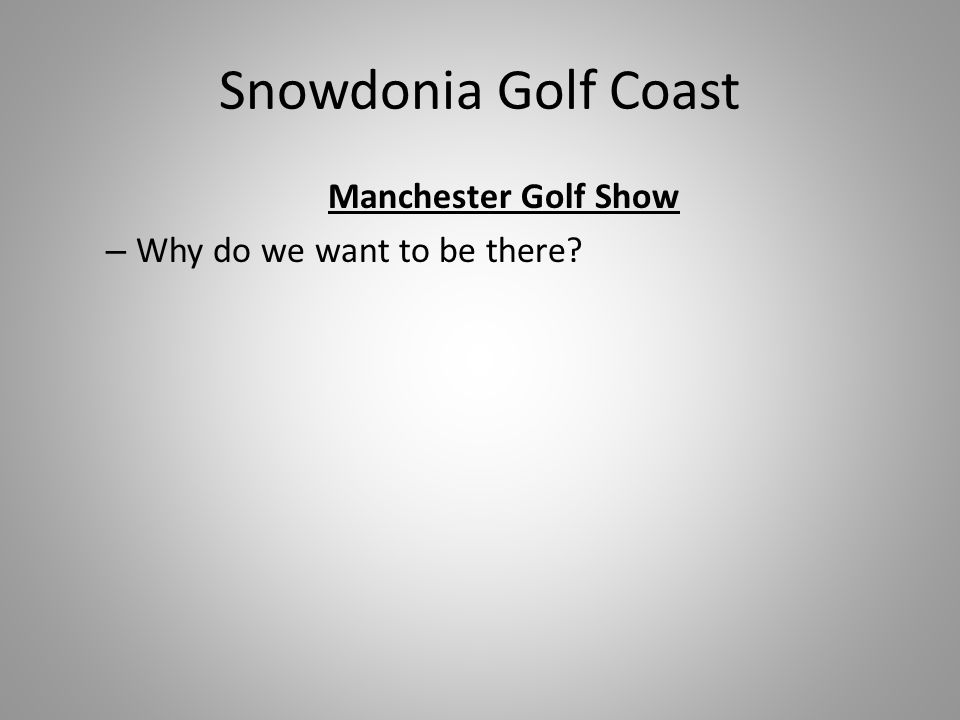 Snowdonia Golf Coast Manchester Golf Show – Why do we want to be there