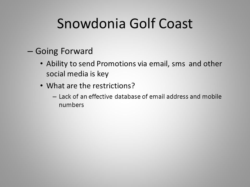 Snowdonia Golf Coast – Going Forward Ability to send Promotions via email, sms and other social media is key What are the restrictions.