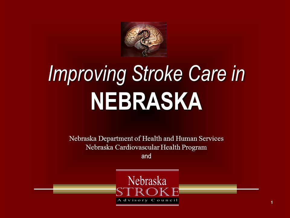 Accomplishments Based on Recommendation in An Assessment of Acute Stroke Treatment in Nebraska Hospitals Standardize & disseminate public education identifying stroke as a medical emergency –Strike Out Stroke Campaign: 2004-2009 http://www.strikeoutstroke.org/ –Mass mailing of stroke FAST educational materials –Stroke awareness PSAs http://www.nestrokecouncil.org/resources.html –Development of broad multi-media campaign on CVD including stroke call What If… Interior bus billboard in Omaha and Lincoln Development of an interactive website Development of additional print materials –NE Stroke Patient Hospital Discharge Packet