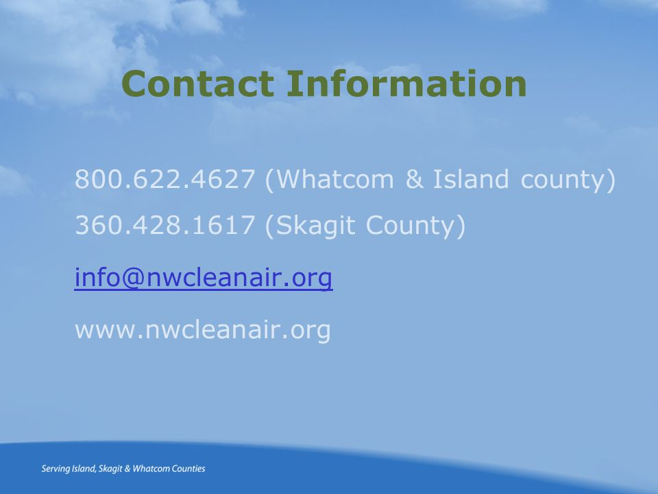 Contact Information 800.622.4627 (Whatcom & Island county) 360.428.1617 (Skagit County) info@nwcleanair.org www.nwcleanair.org