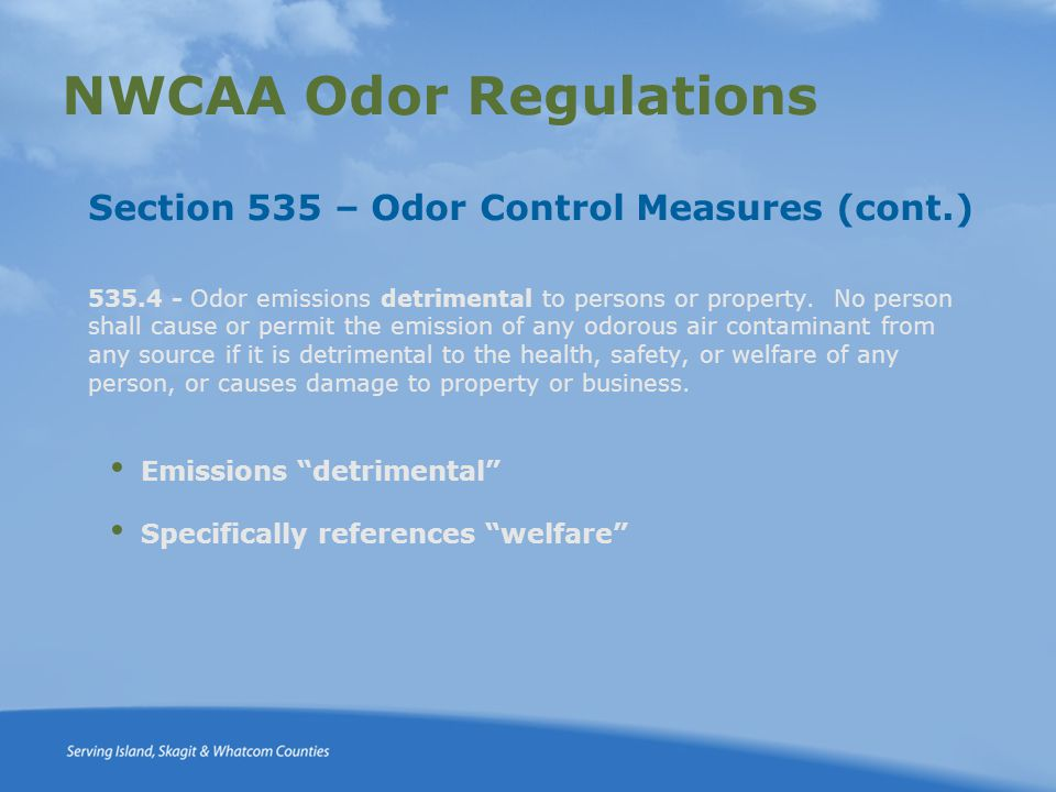 NWCAA Odor Regulations Section 535 – Odor Control Measures (cont.) 535.4 - Odor emissions detrimental to persons or property.
