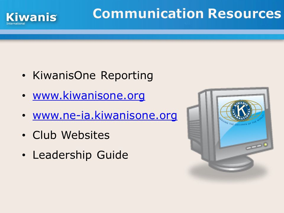 KiwanisOne Reporting www.kiwanisone.org www.ne-ia.kiwanisone.org Club Websites Leadership Guide