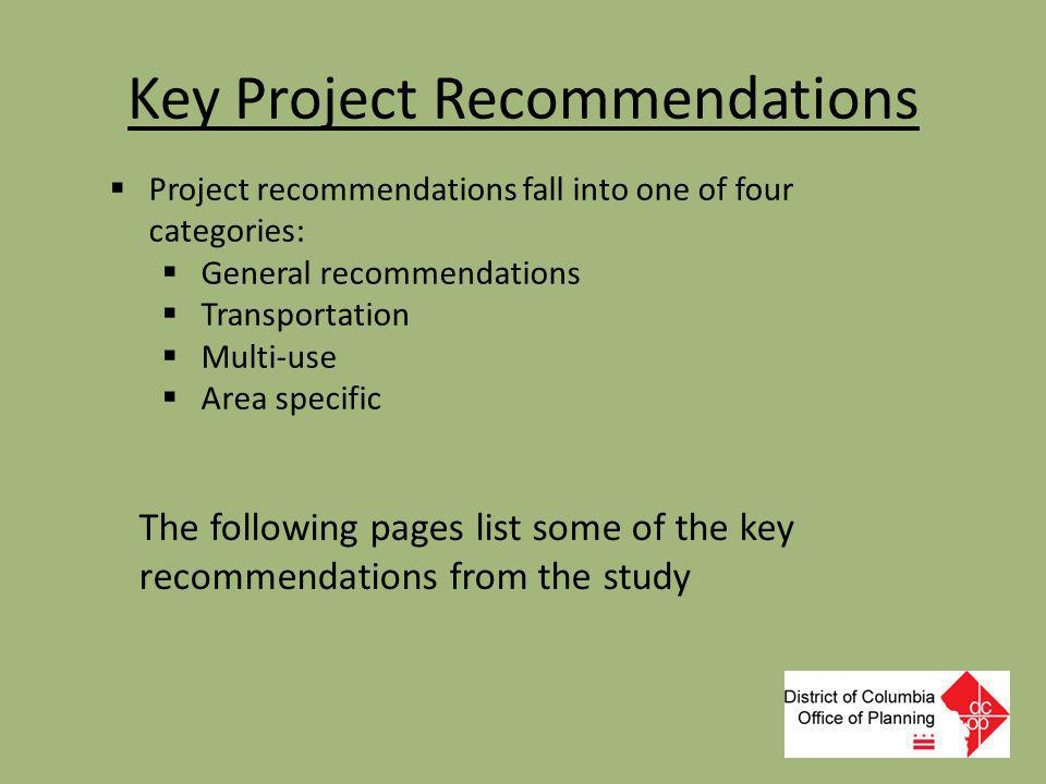 Key Project Recommendations  Project recommendations fall into one of four categories:  General recommendations  Transportation  Multi-use  Area