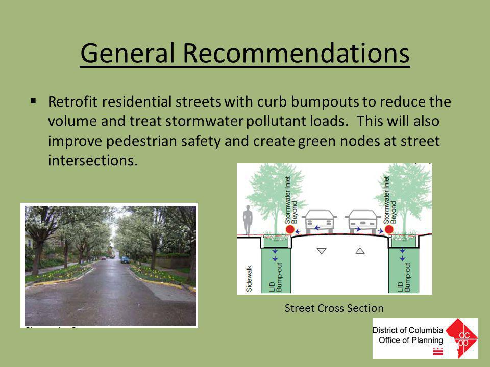 General Recommendations  Retrofit residential streets with curb bumpouts to reduce the volume and treat stormwater pollutant loads. This will also im