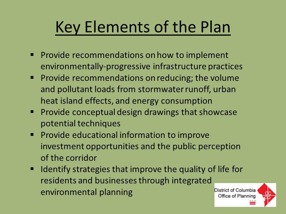 Key Elements of the Plan  Provide recommendations on how to implement environmentally-progressive infrastructure practices  Provide recommendations