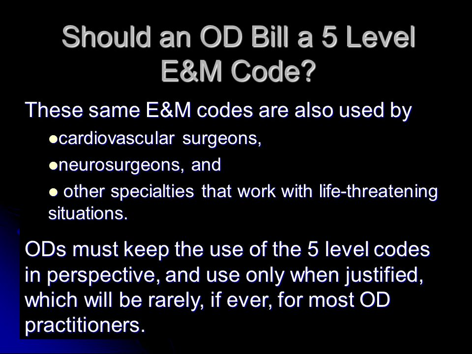 70 These same E&M codes are also used by cardiovascular surgeons, cardiovascular surgeons, neurosurgeons, and neurosurgeons, and other specialties that work with life-threatening situations.