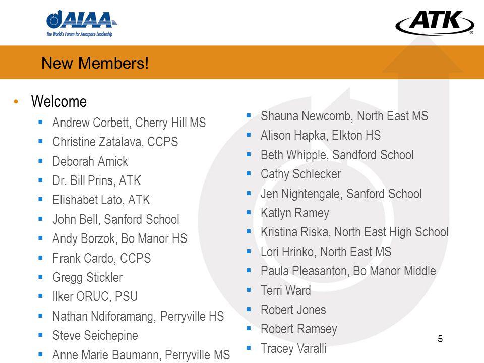 New Members! Welcome  Andrew Corbett, Cherry Hill MS  Christine Zatalava, CCPS  Deborah Amick  Dr. Bill Prins, ATK  Elishabet Lato, ATK  John Be