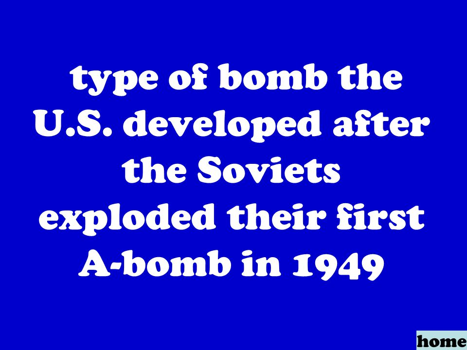 type of bomb the U.S. developed after the Soviets exploded their first A-bomb in 1949 home
