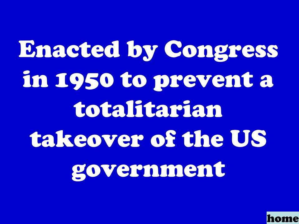 Enacted by Congress in 1950 to prevent a totalitarian takeover of the US government home