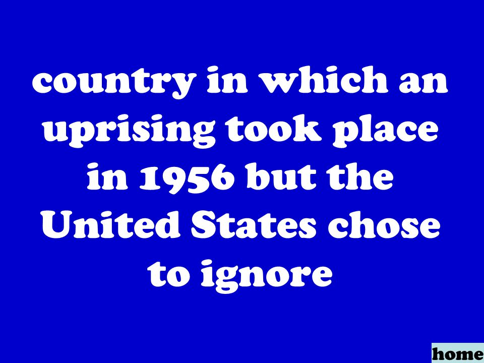 country in which an uprising took place in 1956 but the United States chose to ignore home
