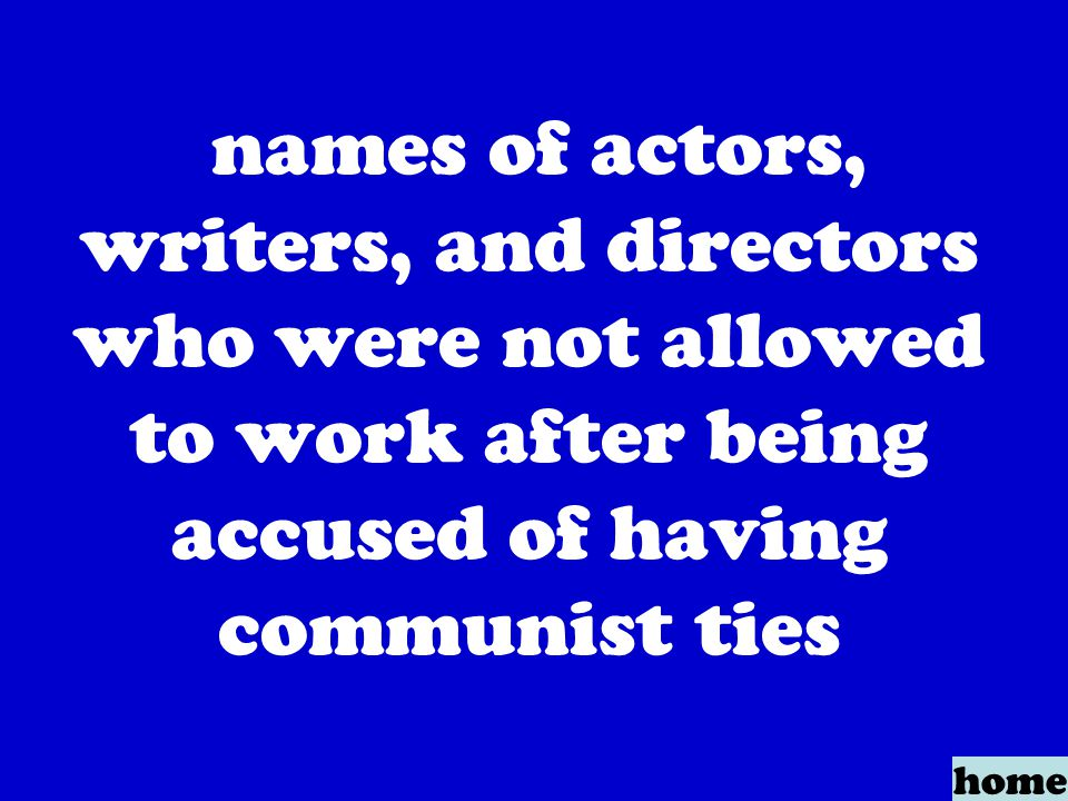 names of actors, writers, and directors who were not allowed to work after being accused of having communist ties home