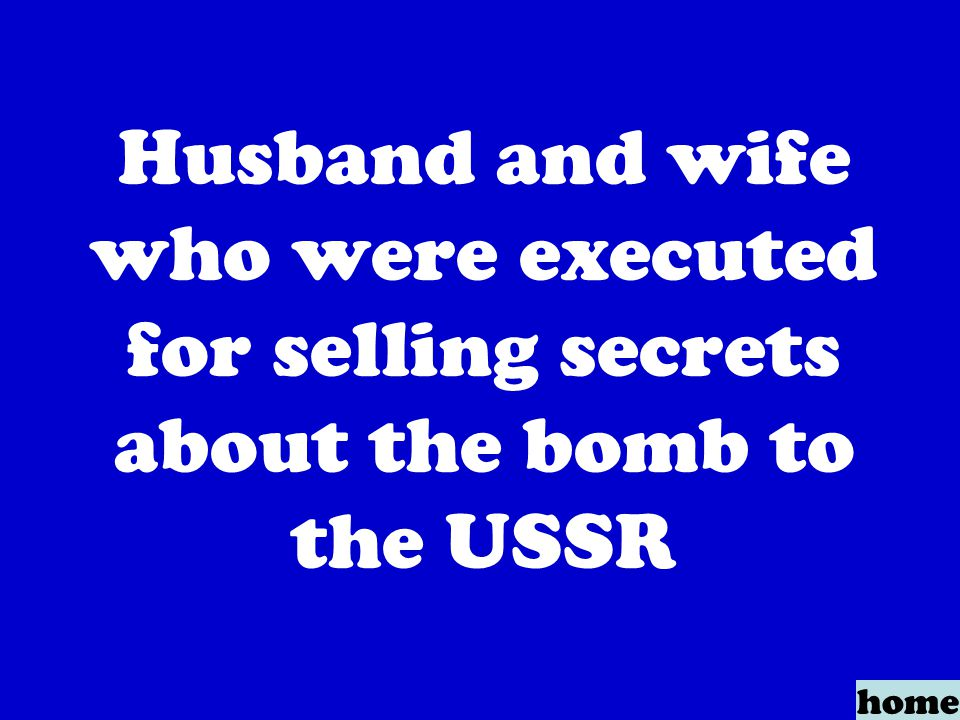Husband and wife who were executed for selling secrets about the bomb to the USSR home
