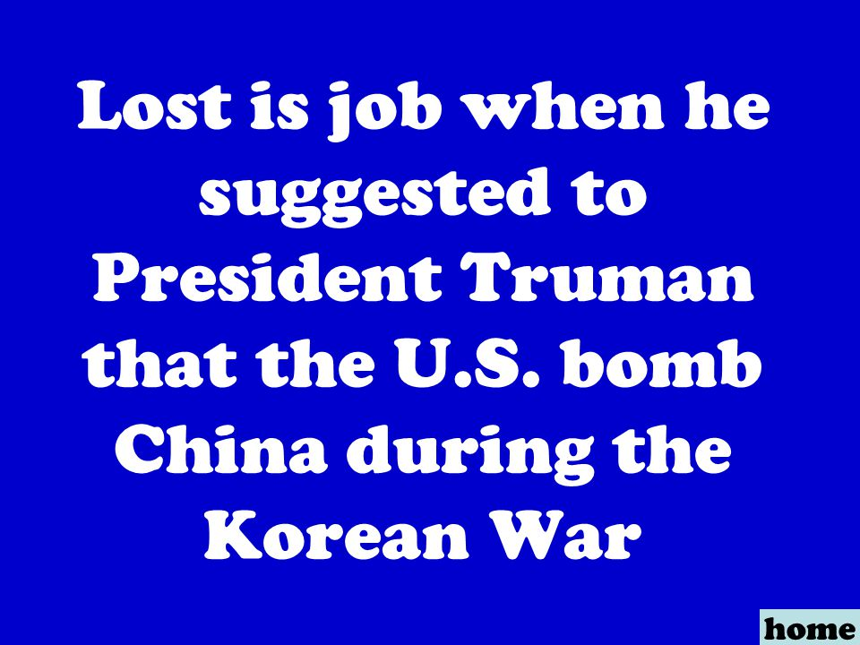 Lost is job when he suggested to President Truman that the U.S.