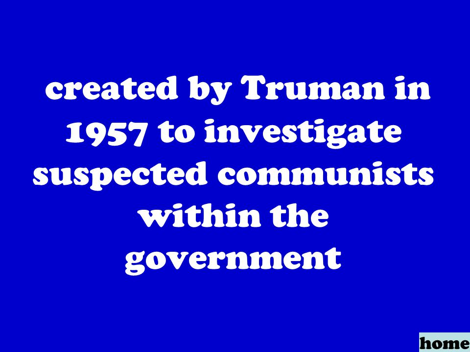 created by Truman in 1957 to investigate suspected communists within the government home