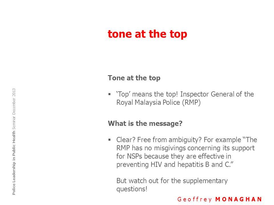 tone at the top G e o f f r e y M O N A G H A N Police Leadership in Public Health Seminar December 2013 Tone at the top  'Top' means the top.