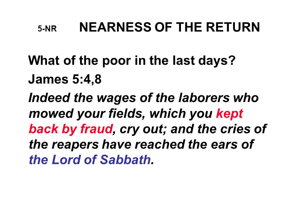 5-NR NEARNESS OF THE RETURN What of the poor in the last days.