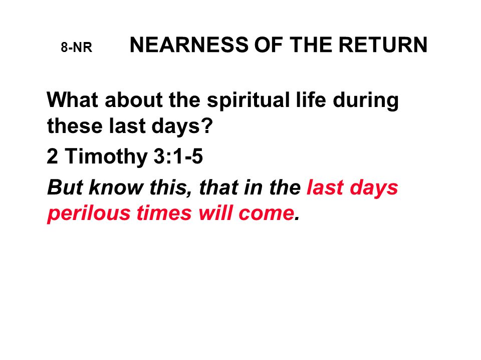 8-NR NEARNESS OF THE RETURN What about the spiritual life during these last days.