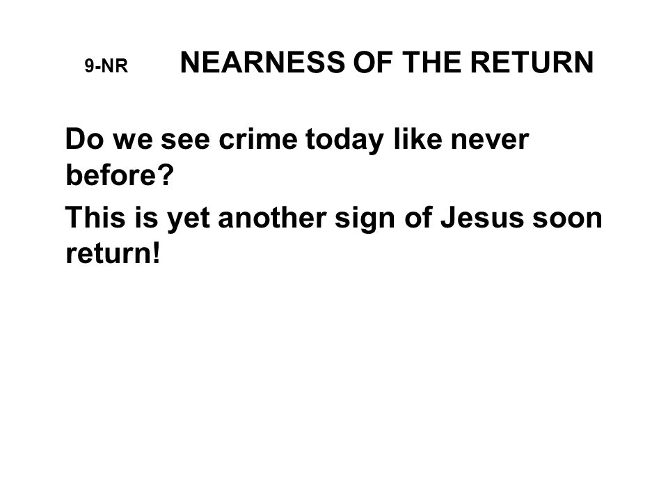 9-NR NEARNESS OF THE RETURN Do we see crime today like never before.