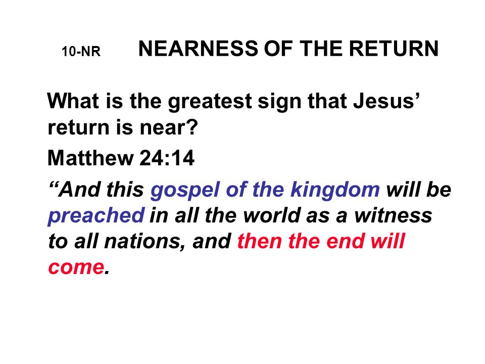 10-NR NEARNESS OF THE RETURN What is the greatest sign that Jesus' return is near.