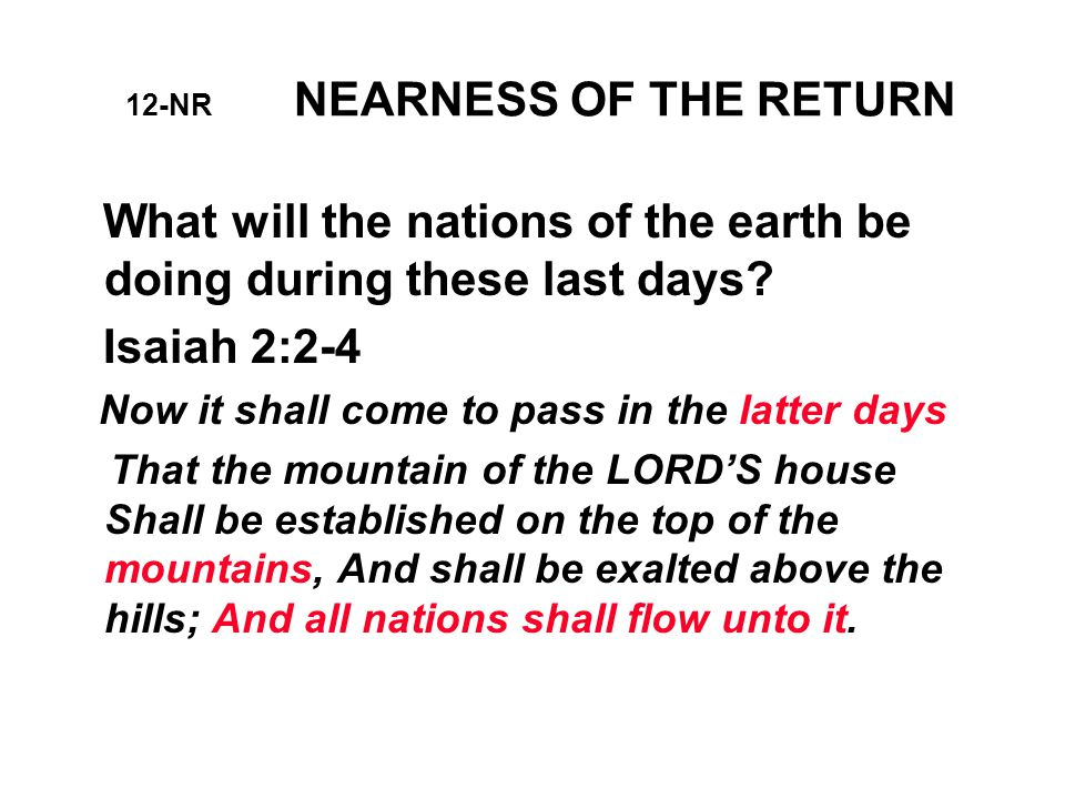 12-NR NEARNESS OF THE RETURN What will the nations of the earth be doing during these last days.