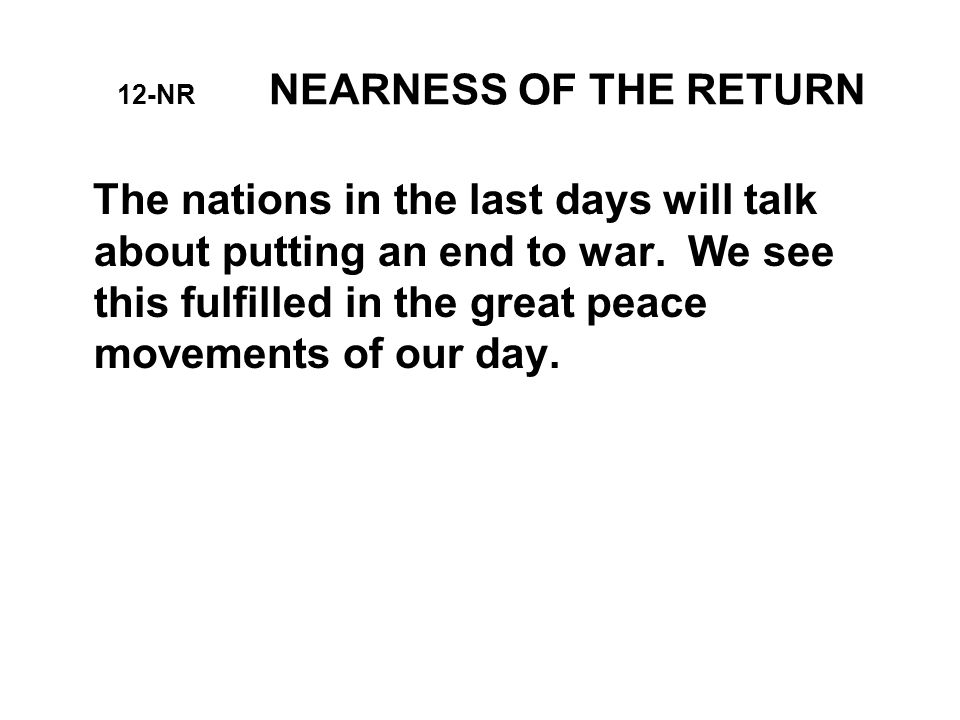 12-NR NEARNESS OF THE RETURN The nations in the last days will talk about putting an end to war.