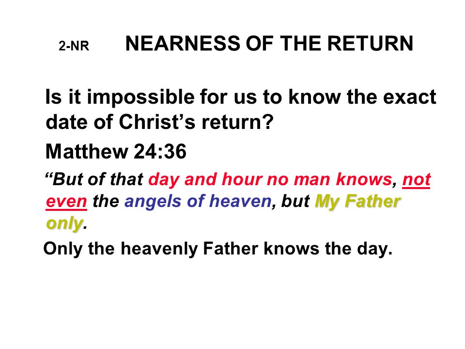 3-NR NEARNESS OF THE RETURN Can we know the signs of Christ's coming.