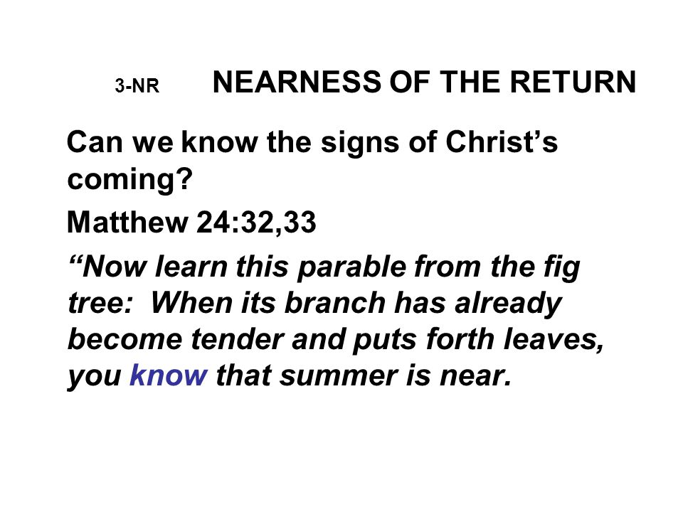 10-NR NEARNESS OF THE RETURN The supreme sign that the end is very near is seen in the fact that God is now sending a special message to all the world to warn the people to PREPARE to meet Christ.