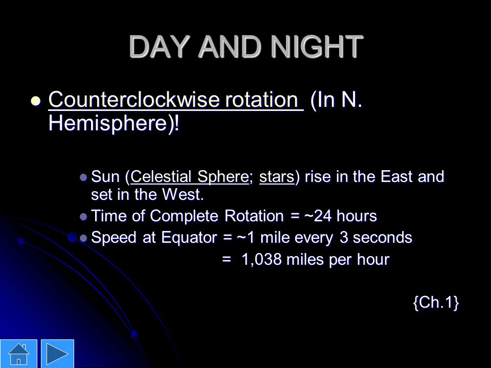 DAY AND NIGHT Counterclockwise rotation (In N. Hemisphere)! Counterclockwise rotation (In N. Hemisphere)! Counterclockwise rotation Counterclockwise r