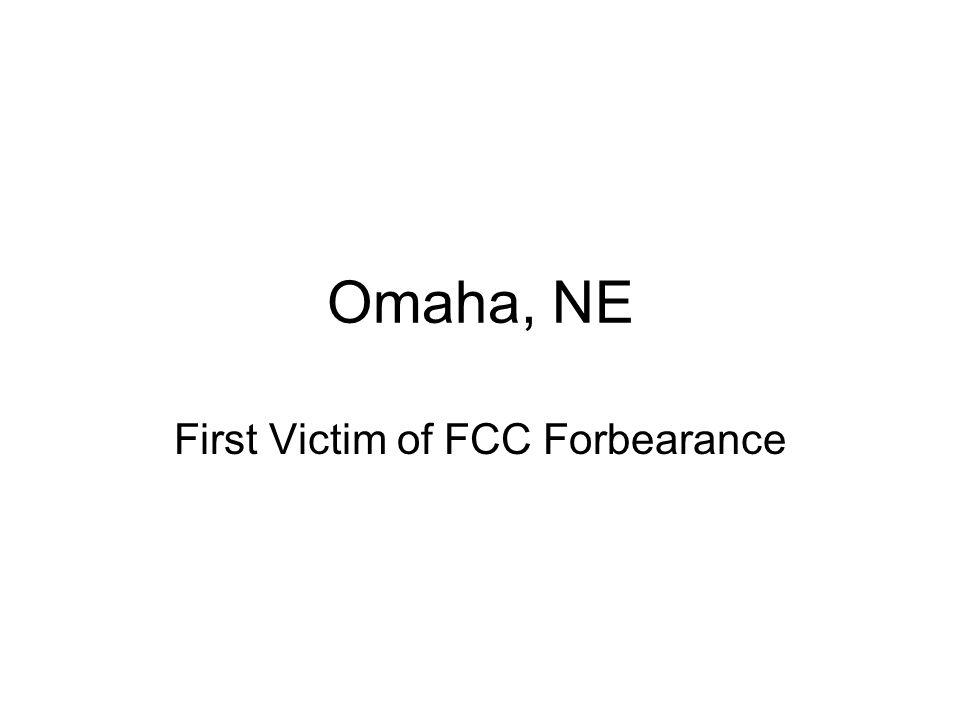 Omaha, NE First Victim of FCC Forbearance