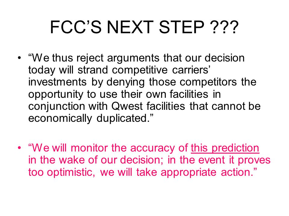 """FCC'S NEXT STEP ??? """"We thus reject arguments that our decision today will strand competitive carriers' investments by denying those competitors the o"""