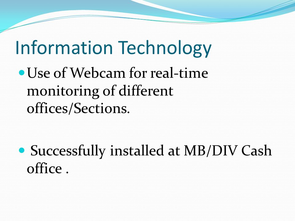 Information Technology Use of Webcam for real-time monitoring of different offices/Sections.