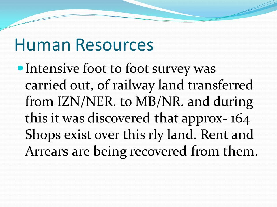 Human Resources Intensive foot to foot survey was carried out, of railway land transferred from IZN/NER.