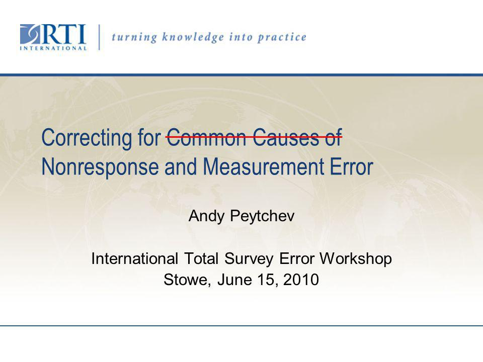 Correcting for Common Causes of Nonresponse and Measurement Error Andy Peytchev International Total Survey Error Workshop Stowe, June 15, 2010