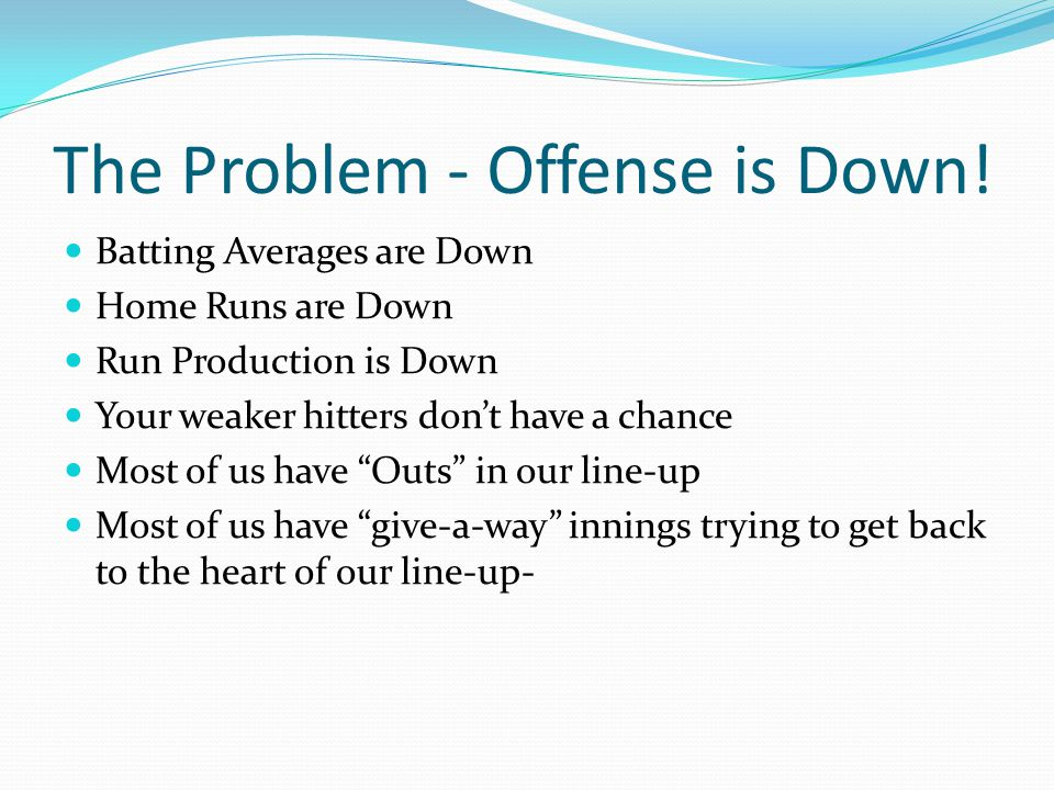The Problem - Offense is Down.