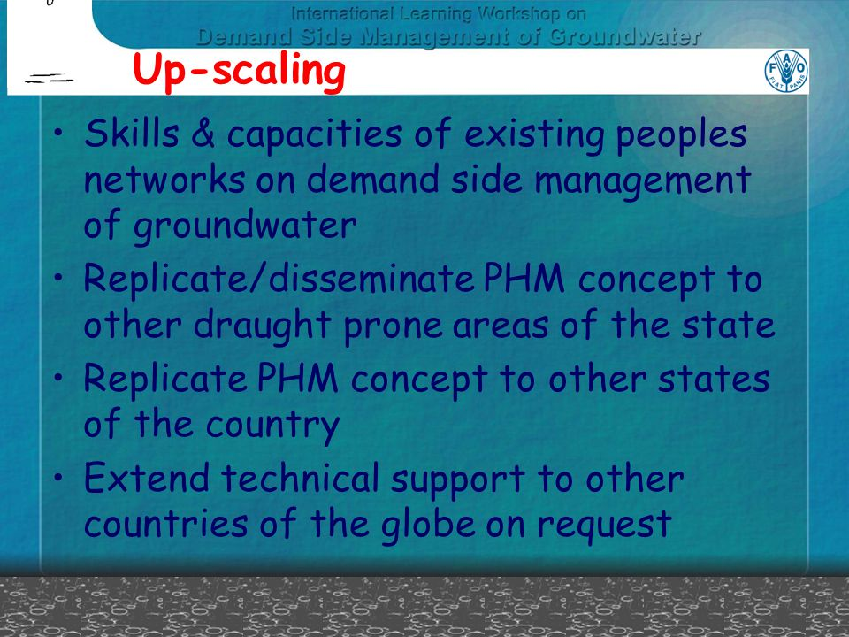 Up-scaling Skills & capacities of existing peoples networks on demand side management of groundwater Replicate/disseminate PHM concept to other draugh
