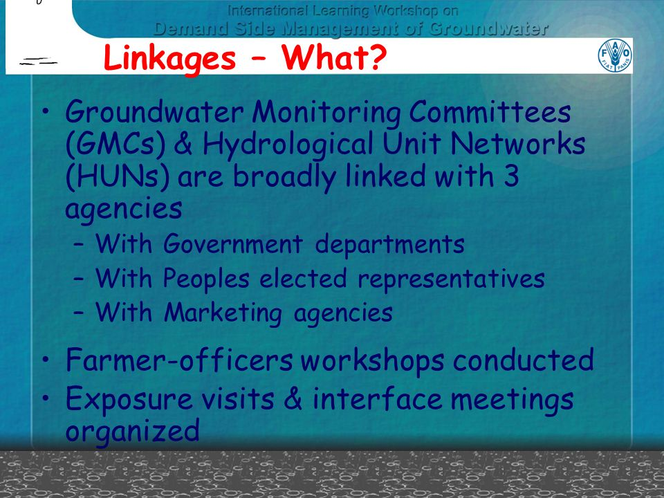 Linkages – What? Groundwater Monitoring Committees (GMCs) & Hydrological Unit Networks (HUNs) are broadly linked with 3 agencies –With Government depa