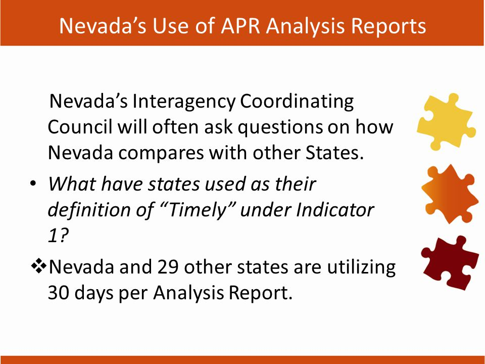 Nevada's Use of APR Analysis Reports Nevada's Interagency Coordinating Council will often ask questions on how Nevada compares with other States.