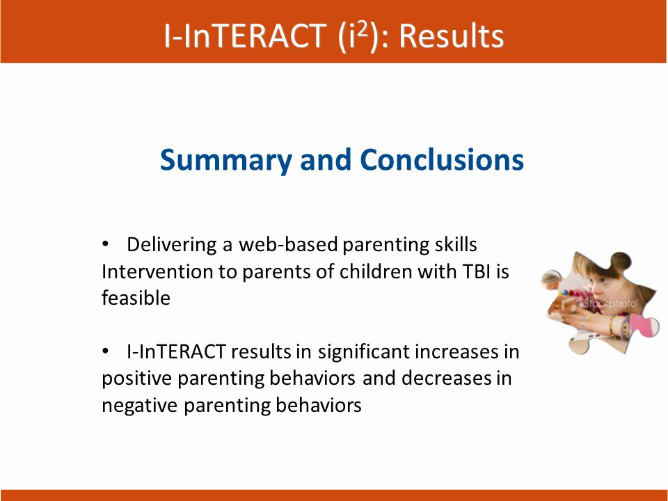 Summary and Conclusions Delivering a web-based parenting skills Intervention to parents of children with TBI is feasible I-InTERACT results in signifi