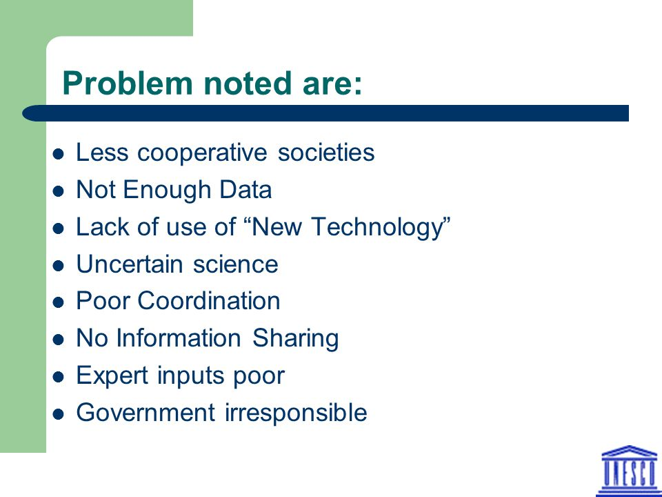"""Problem noted are: Less cooperative societies Not Enough Data Lack of use of """"New Technology"""" Uncertain science Poor Coordination No Information Shari"""