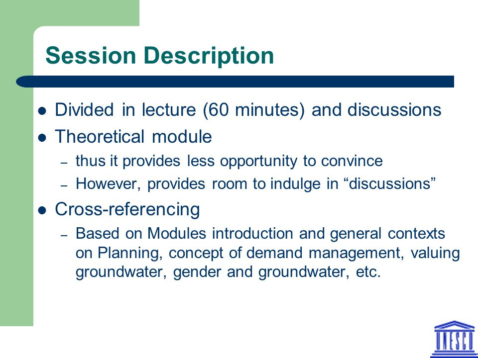 Session Description Divided in lecture (60 minutes) and discussions Theoretical module – thus it provides less opportunity to convince – However, prov