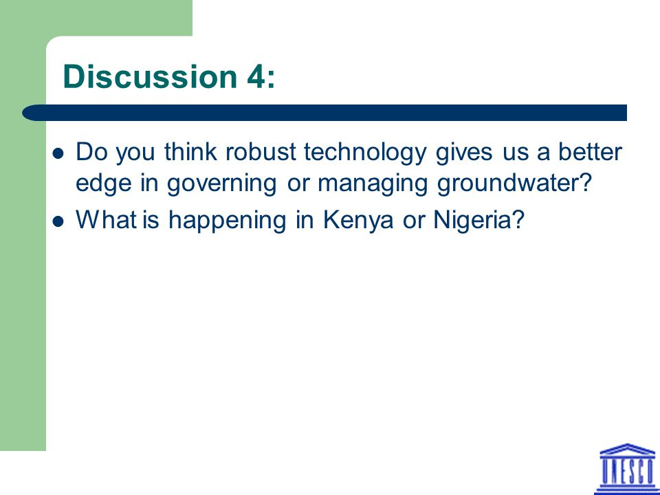 Discussion 4: Do you think robust technology gives us a better edge in governing or managing groundwater? What is happening in Kenya or Nigeria?