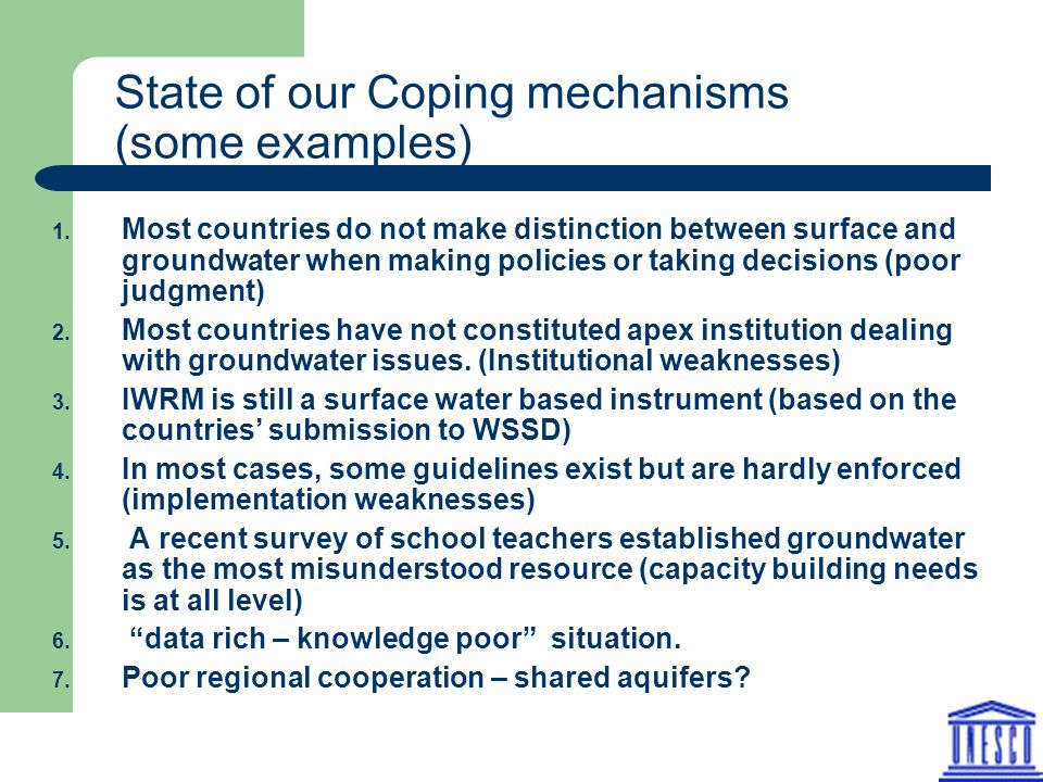 State of our Coping mechanisms (some examples) 1. Most countries do not make distinction between surface and groundwater when making policies or takin