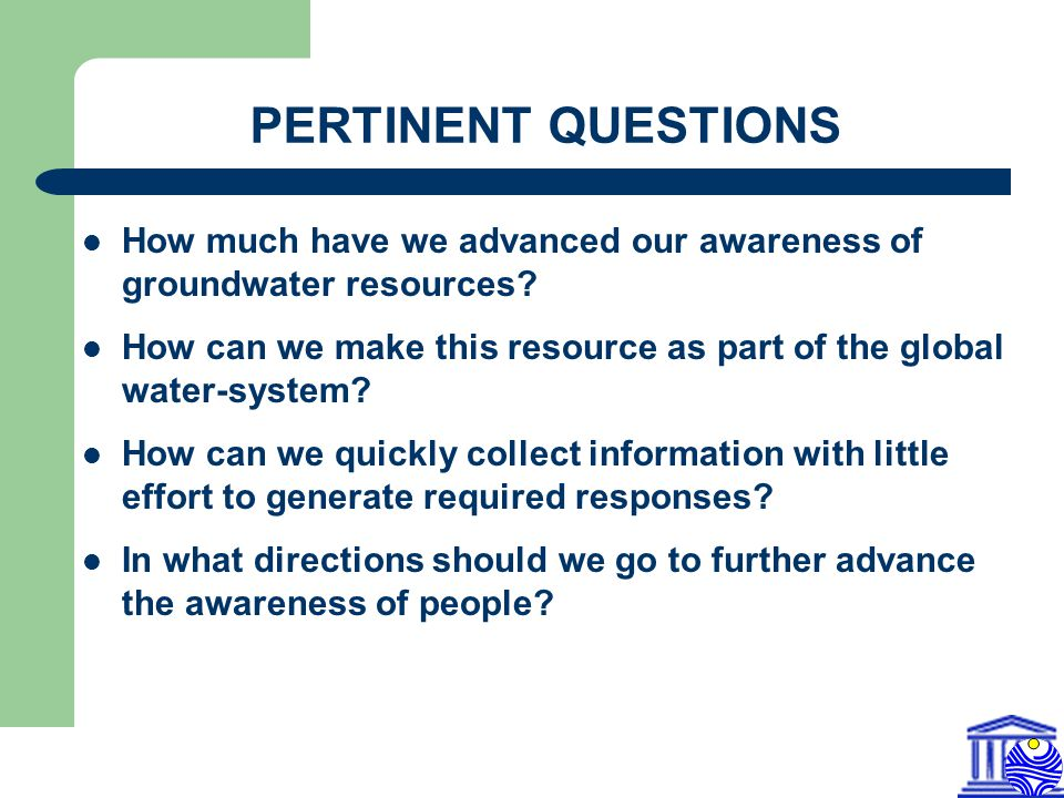 PERTINENT QUESTIONS How much have we advanced our awareness of groundwater resources.